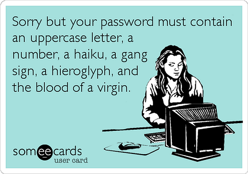 """Slika z napisom """"Sorry, but your password must contain an uppercase letter, a number, a haiku, a gang sign, a hieroglyph, and the blood of a virgin."""