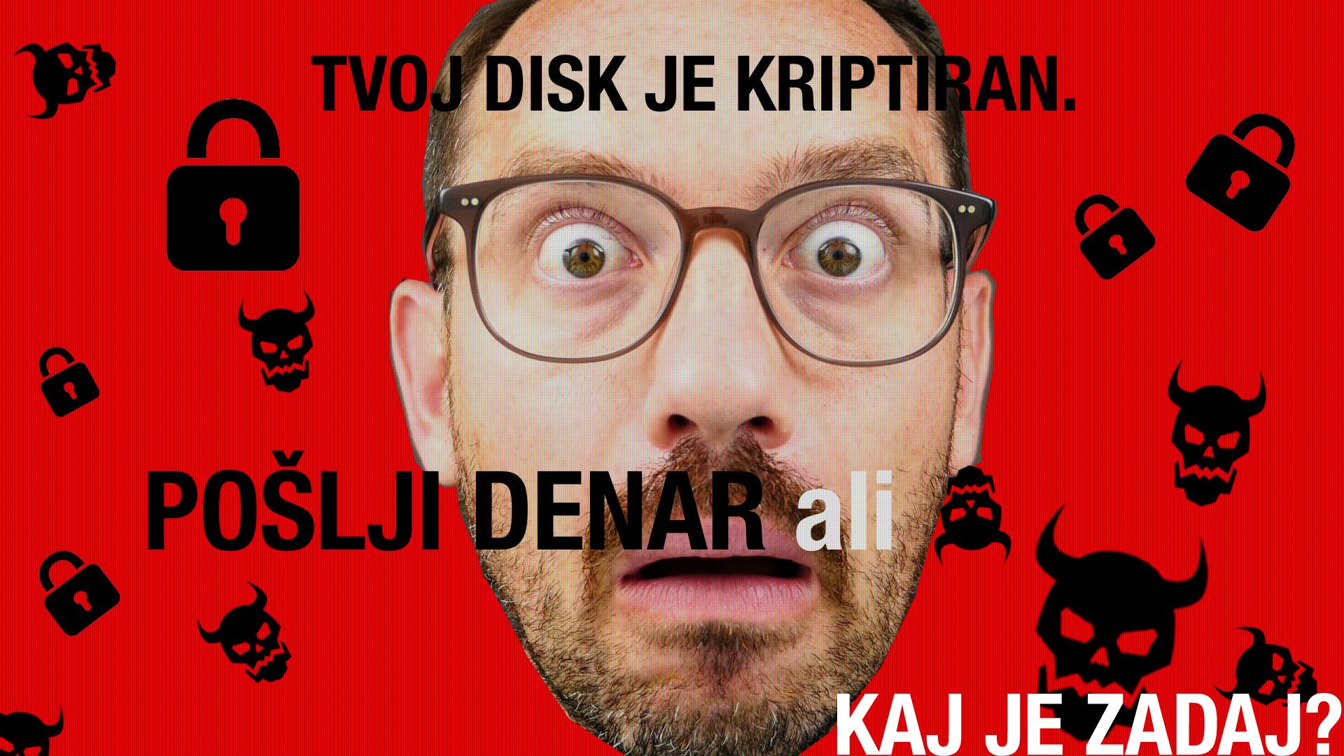 """Naslovna slika videa, na kateri je obraz Jožeta Robežnika in napis """"Tvoj disk je kriptiran, pošlji denar ali ..."""""""
