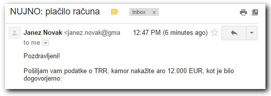 Za primer vzemimo Janeza Novaka. Do sedaj vam je pisal iz e-naslova janez.novak@podjetje.si, potem pa se naslov spremeni v janez.novak@gmail.com. Ste pozorni dovolj, da bi ta sprememba vzbudila sum?